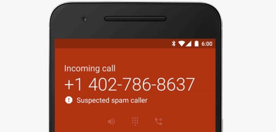 اپلیکیشن تلفن گوگل از این پس می تواند تماس های مزاحم را تشخیص دهد!